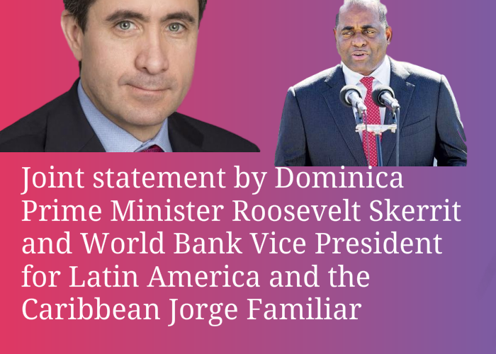 Joint statement by Dominica Prime Minister Roosevelt Skerrit and World Bank Vice President for Latin America and the Caribbean Jorge Familiar