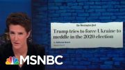WaPo: Trump Leveraging Ukraine Military Aid For Dirt On Joe Biden | Rachel Maddow | MSNBC 2
