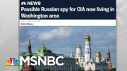 NBC: Possible Russian CIA Spy In US Under Government Protection | Rachel Maddow | MSNBC 3