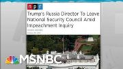 Top Trump Russian Official Quits Ahead Of Impeachment Testimony | Rachel Maddow | MSNBC 5
