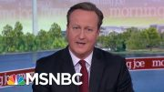 I Wouldn't Advise No Deal, Says Former PM David Cameron | Morning Joe | MSNBC 3
